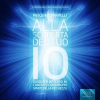 Alla Scoperta del Tuo lo (Audiolibro Mp3) Pasquale Parrelli