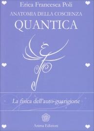 Anatomia della Coscienza Quantica Erica Francesca Poli