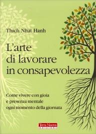 L'Arte di Lavorare in Consapevolezza Thich Nhat Hanh