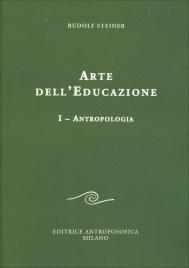 Arte dell'Educazione - Volume 1: Antropologia Rudolf Steiner