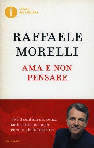 Ama e non Pensare — Libro di Raffaele Morelli