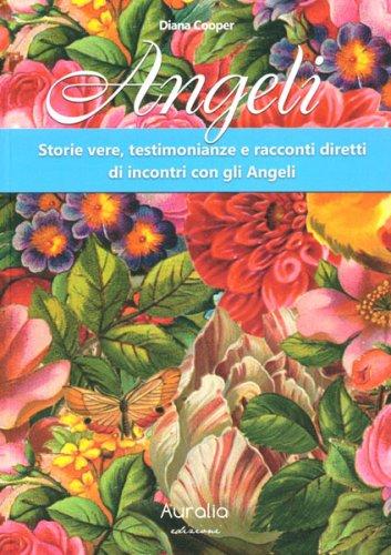 Angeli Storie vere, testimonianze e racconti diretti di incontri con gli angeli
