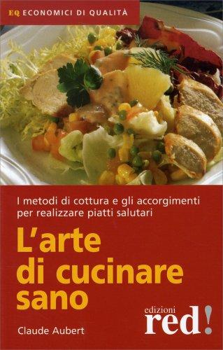 L 39 arte di cucinare sano libro di claude aubert for Cucinare per 50
