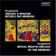 Bangladesh - Ritual Mouth-Organs of the Murung