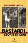 Bastardi, Storie di Cani - Libro di Alessandra Meazza
