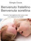 Benvenuto Fratellino, Benvenuta Sorellina (eBook) Giorgia Cozza