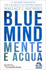 Blue Mind - Mente e Acqua Wallace J. Nichols