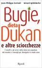 Bugie, Dieta Dukan e Altre Sciocchezze Gérard Apfeldorfer Jean Philippe Zermati
