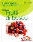 Buona Tavola, Salute e Bellezza con i Frutti di Bosco Enrica Belloni