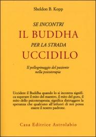 Heldon B. koop - Se incontri il Buddha per strada uccidilo