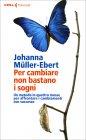 Per Cambiare Non Bastano i Sogni Johanna Müller-Ebert