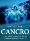 Cancro (eBook) La cura naturale e la sua vera prevenzione per mezzo di semplici metodi naturali Herbert M. Shelton