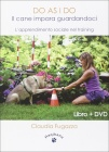 Do As I Do - Il Cane Impara Guardandoci (con DVD Allegato)