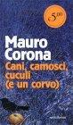 Cani, Camosci, Cuculi (e un Corvo) Mauro Corona