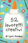 52 Lavoretti Creativi Lynn Gordon