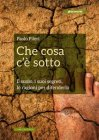 Che Cosa c'è Sotto eBook Paolo Pileri