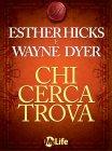 Chi Cerca Trova - eBook Esther Hicks, Wayne Dyer