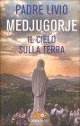 Medjugorje. Il Cielo sulla Terra - Padre Livio Fanzaga