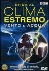 Sfida al Clima Estremo - Vento e Acqua - DVD