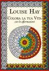Colora la Tua Vita con le Affermazioni Louise Hay