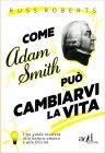 Come Adam Smith può Cambiarvi la Vita Russ Roberts