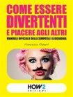 Come Essere Divertenti e Piacere agli Altri (eBook) Francesca Radaelli