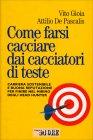 Come Farsi Cacciare dai Cacciatori di Teste Vito Gioia Attilio De Pascalis
