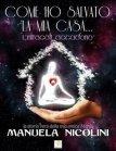 Come ho Salvato la Mia Casa... (eBook) Manuela Nicolini