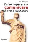 Come Imparare a Comunicare e Avere Successo (eBook)