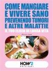Come Mangiare e Vivere Sano Prevenendo Tumori e altre Malattie (eBook) Aurora Lanzi