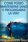 Come Posso Mantenermi Sano e Prolungarmi la Vita? - eBook Giovanni Galli