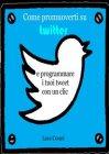 Come Promuoverti su Twitter e Programmare i Tuoi Tweet con un Clic - eBook Luca Cosmi