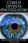 Come Si Diventa Ipnotizzatori - eBook Prof. Magno Occultis (Surchi Carlo)