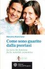 Come sono Guarito dalla Psoriasi (eBook) Massimo Bianchessi