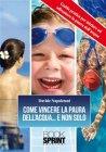 Come Vincere la Paura dell'Acqua... e non solo (eBook) Davide Napoletani