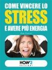 Come Vincere lo Stress e Avere più Energia - eBook Giada Prezioso
