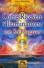 Come Ricevere l'Illuminazione con Sri Bhagavan Kiara Windrider