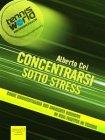 Concentrarsi Sotto Stress (eBook) Alberto Cei