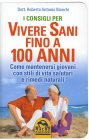 I Consigli per Vivere Sani Fino a 100 Anni Roberto Antonio Bianchi