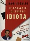Il Coraggio di Essere Idiota Igor Sibaldi