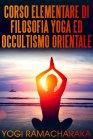Corso Elementare di Filosofia Yoga ed Occultismo Orientale - eBook Yogi Ramacharaka