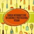Corso Introduttivo di Cucina e Pasticceria Vegan