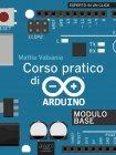 Corso Pratico di Arduino. Modulo Base - eBook Mattia Valsania
