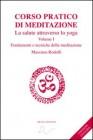 Corso Pratico di Meditazione - Vol.1: Fondamenti e Tecniche della Meditazione Massimo Rodolfi