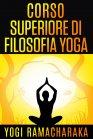 Corso Superiore di Filosofia Yoga (eBook) Yogi Ramacharaka