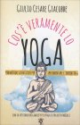Cos'è Veramente lo Yoga Giulio C. Giacobbe