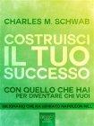 Costruisci il Tuo Successo (eBook) Charles M. Schwab