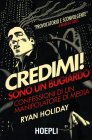 Credimi! Sono un Bugiardo Ryan Holiday