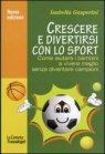Crescere e Divertirsi con lo Sport (eBook) Isabella Gasperini