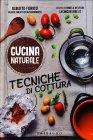 Cucina Naturale - Tecniche di Cottura Daniela Vettori Alberto Fiorito